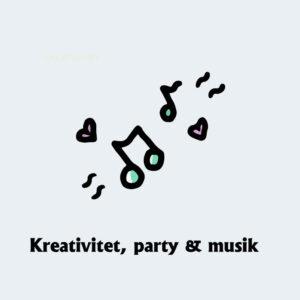 Kreativitet, party & musik