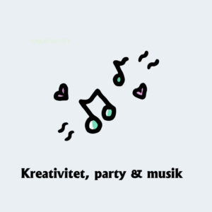 Kreativitet, party & musik